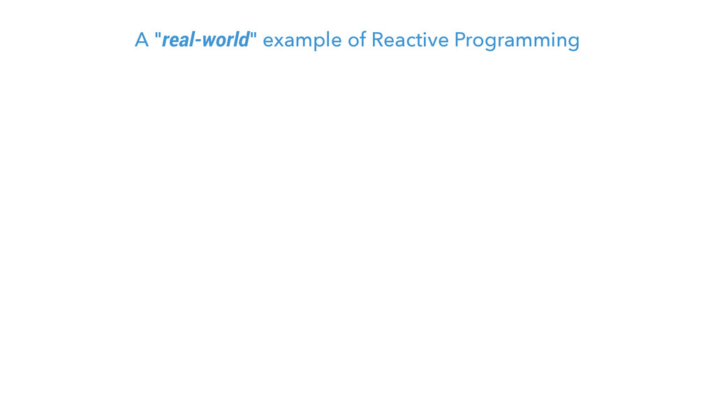 """A """"real-world"""" example of Reactive Programming"""