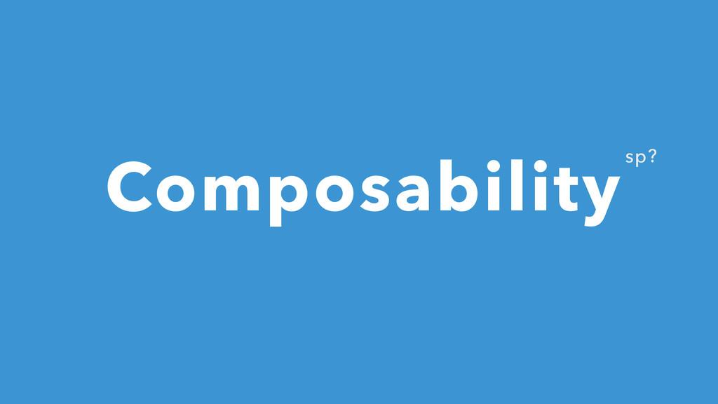 sp? Composability