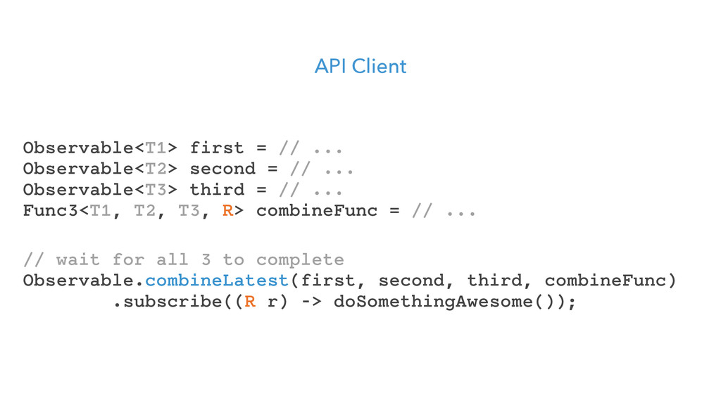 API Client // wait for all 3 to complete Observ...