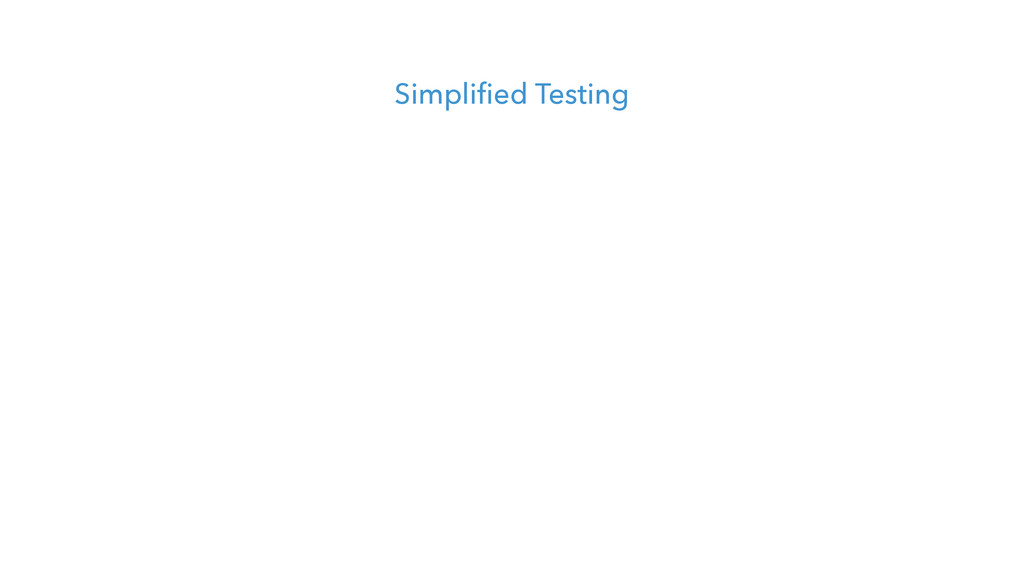 Simplified Testing