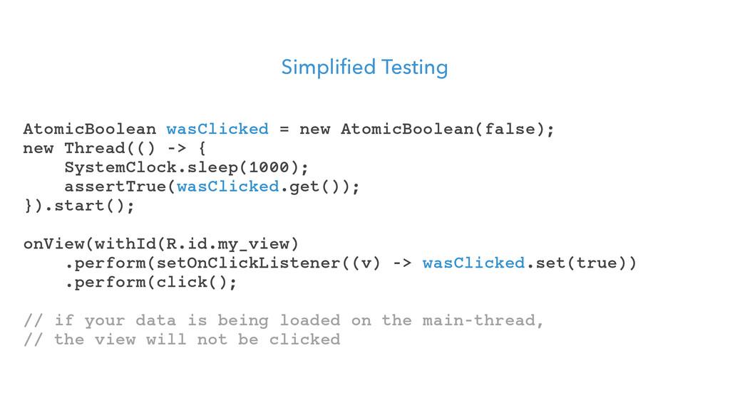 Simplified Testing AtomicBoolean wasClicked = n...