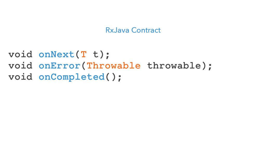 RxJava Contract void onNext(T t); void onError(...
