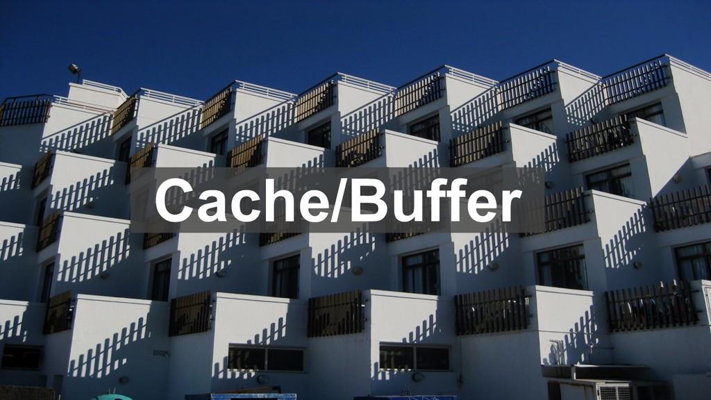 Cache/Buffer