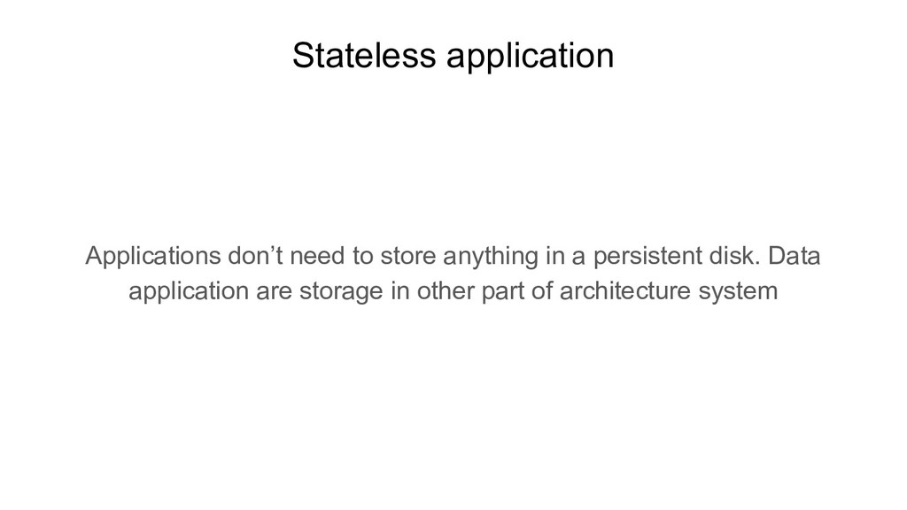 Stateless application Applications don't need t...