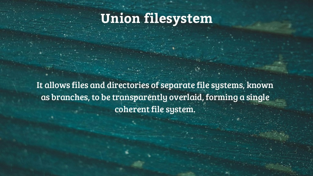 Union filesystem It allows files and directorie...