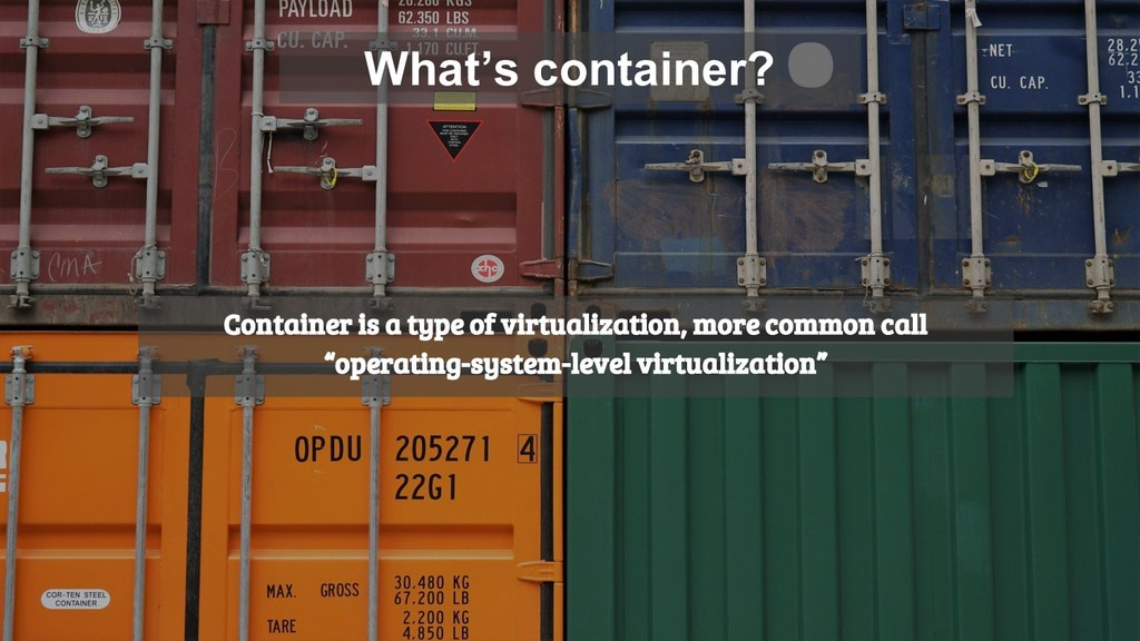 What's container? Container is a type of virtua...