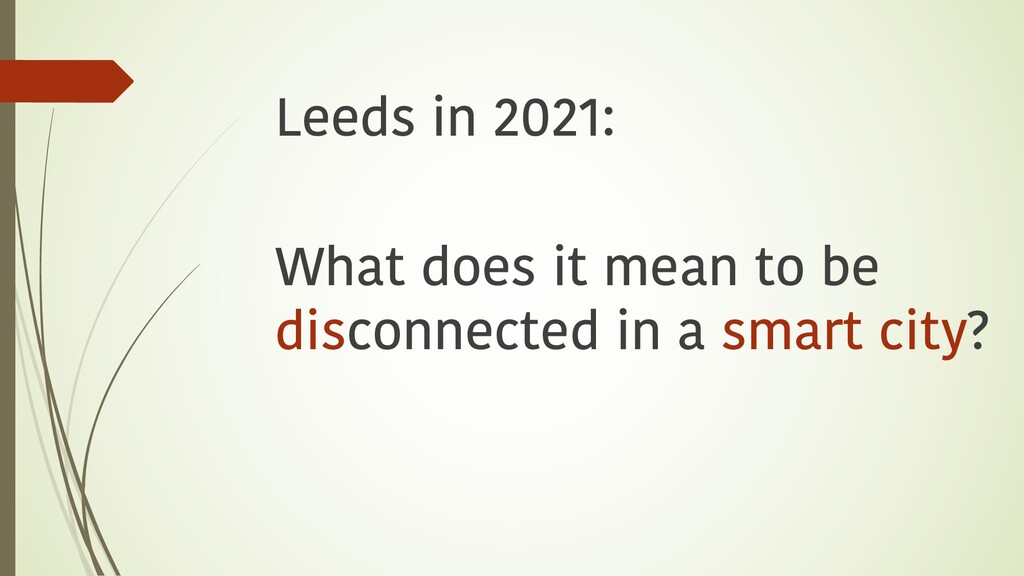 Leeds in 2021: What does it mean to be disconne...
