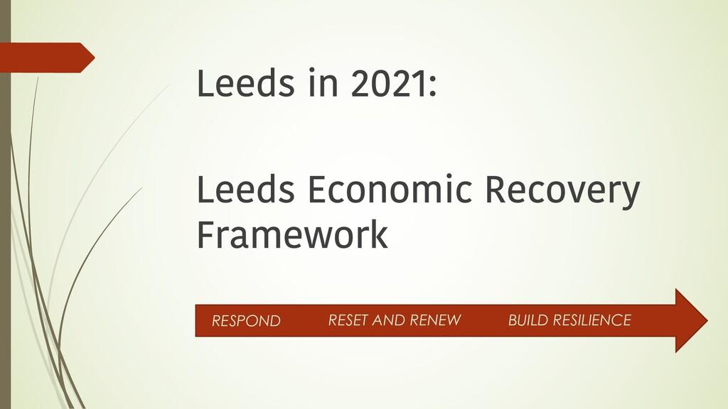 Leeds in 2021: Leeds Economic Recovery Framewor...