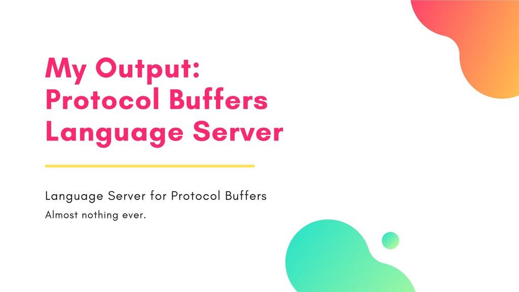 My Output: Protocol Buffers Language Server Lan...