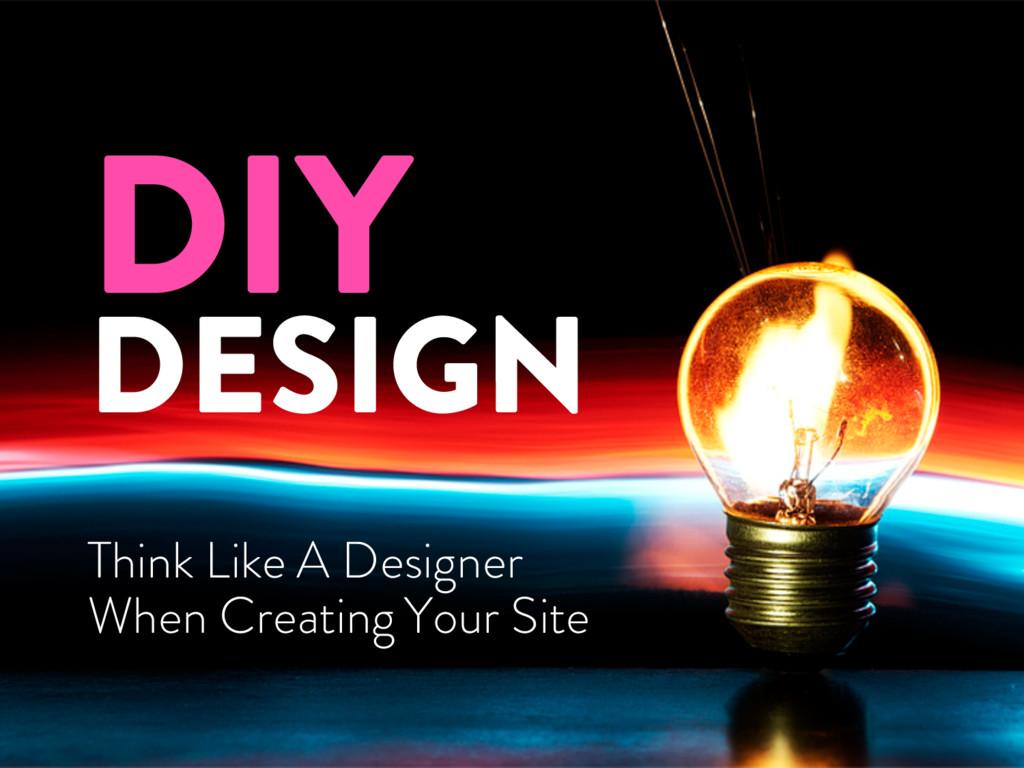 DIY DESIGN Think Like A Designer When Creating ...