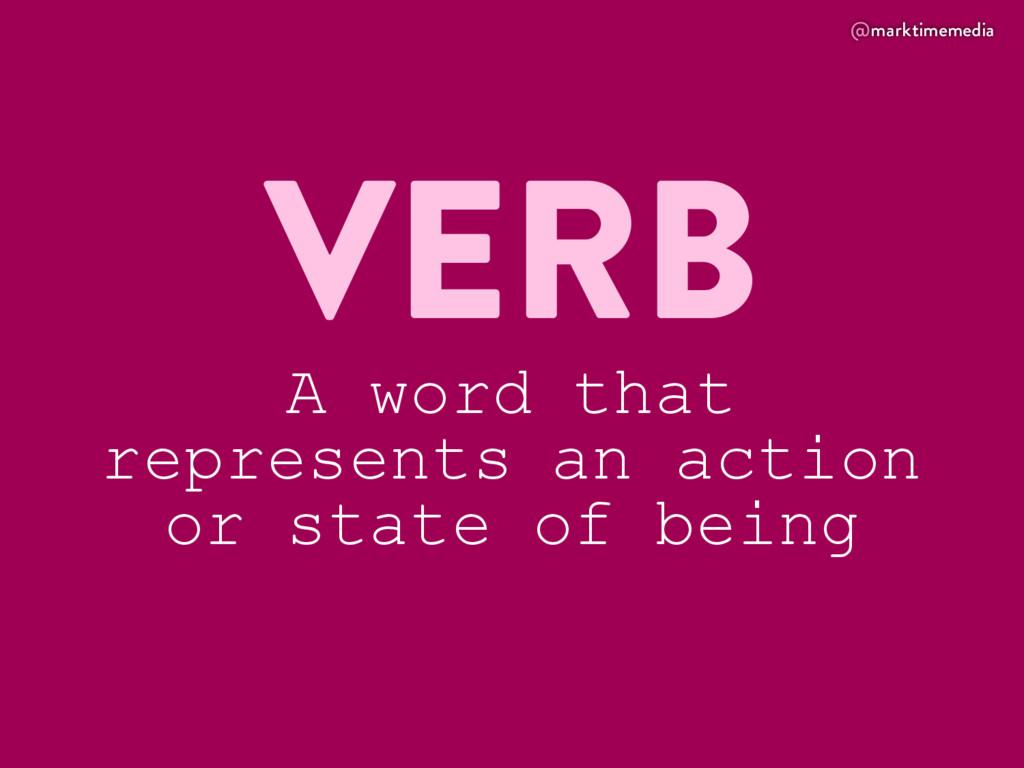 @marktimemedia VERB A word that represents an a...