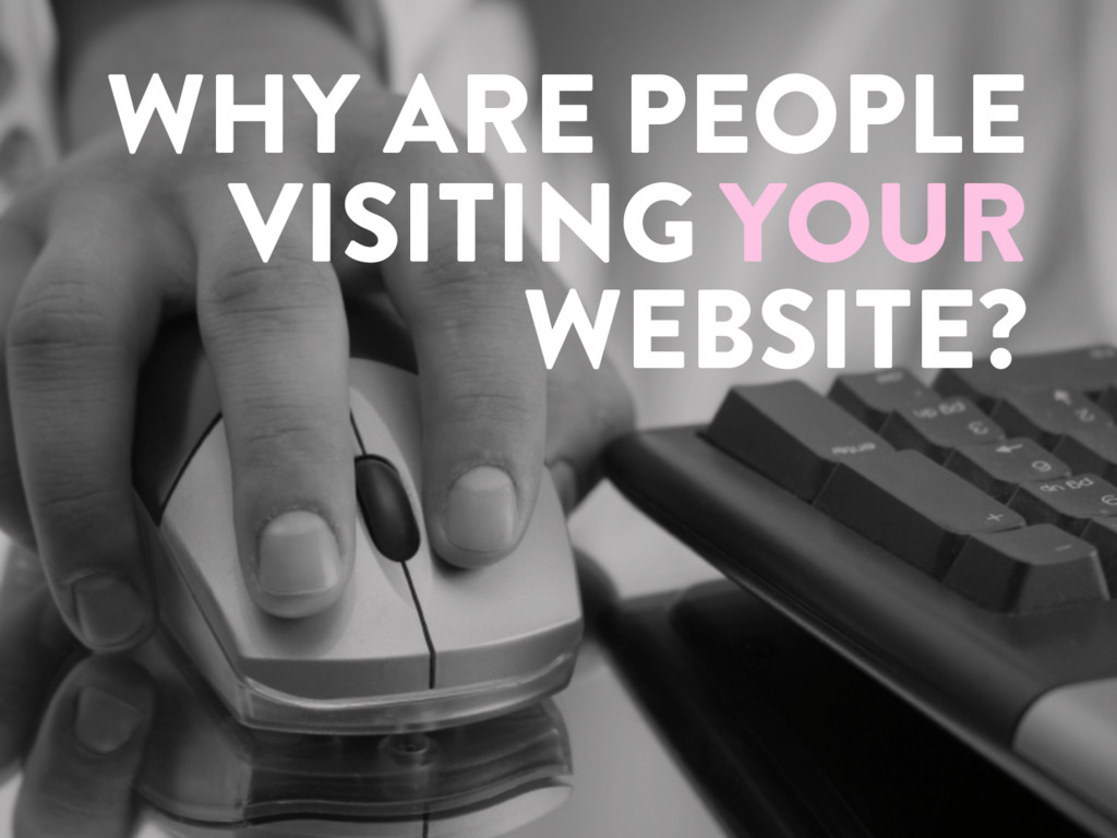 @marktimemedia WHY ARE PEOPLE VISITING YOUR WEB...