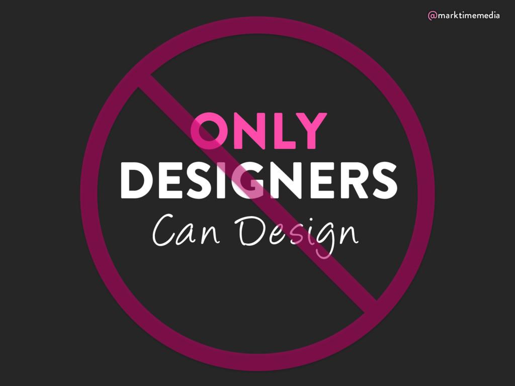 @marktimemedia ONLY DESIGNERS Can Design