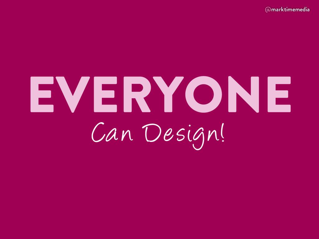 @marktimemedia EVERYONE Can Design!