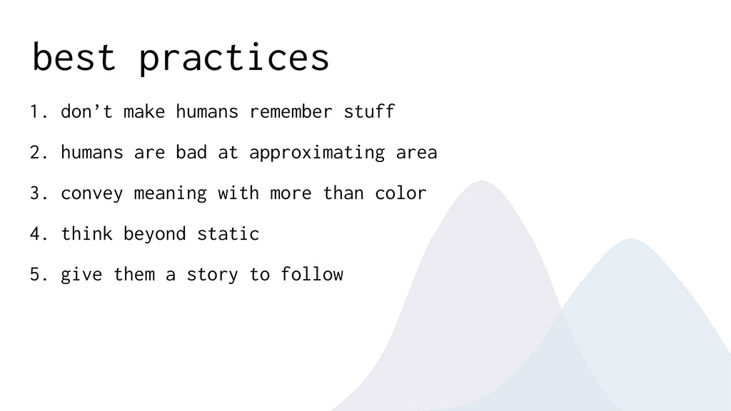 best practices 1. don't make humans remember st...