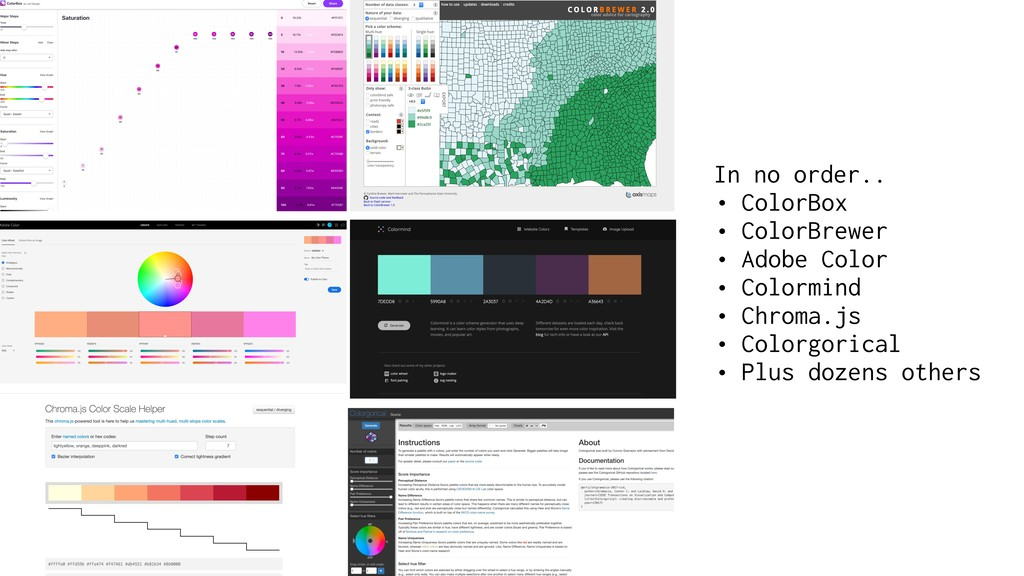 In no order.. • ColorBox • ColorBrewer • Adobe ...