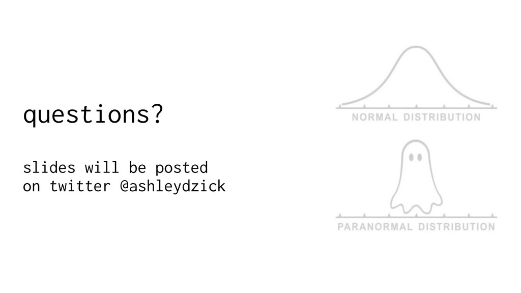 questions? slides will be posted on twitter @as...