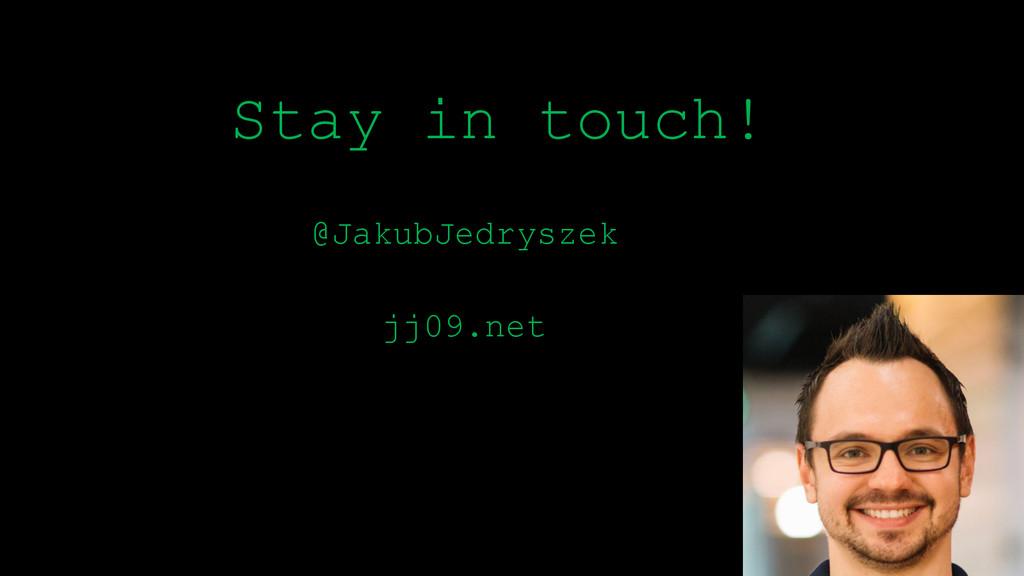 Stay in touch! @JakubJedryszek jj09.net