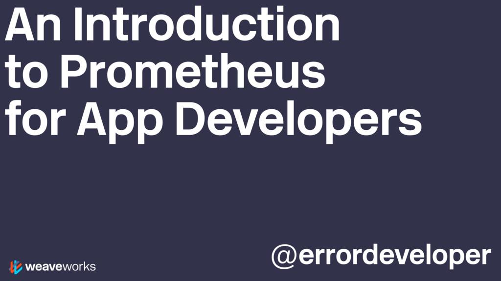 @errordeveloper An Introduction to Prometheus f...