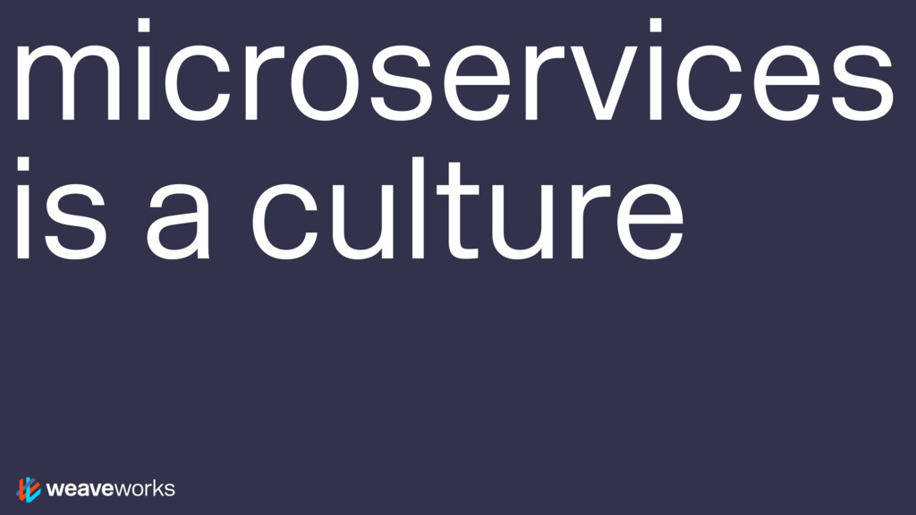 microservices is a culture