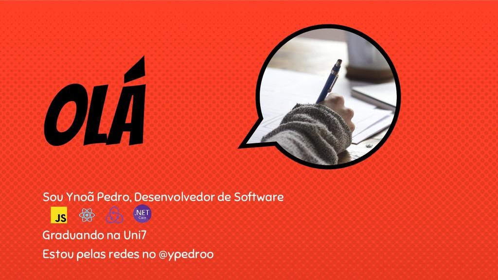 OLÁ Sou Ynoã Pedro, Desenvolvedor de Software G...