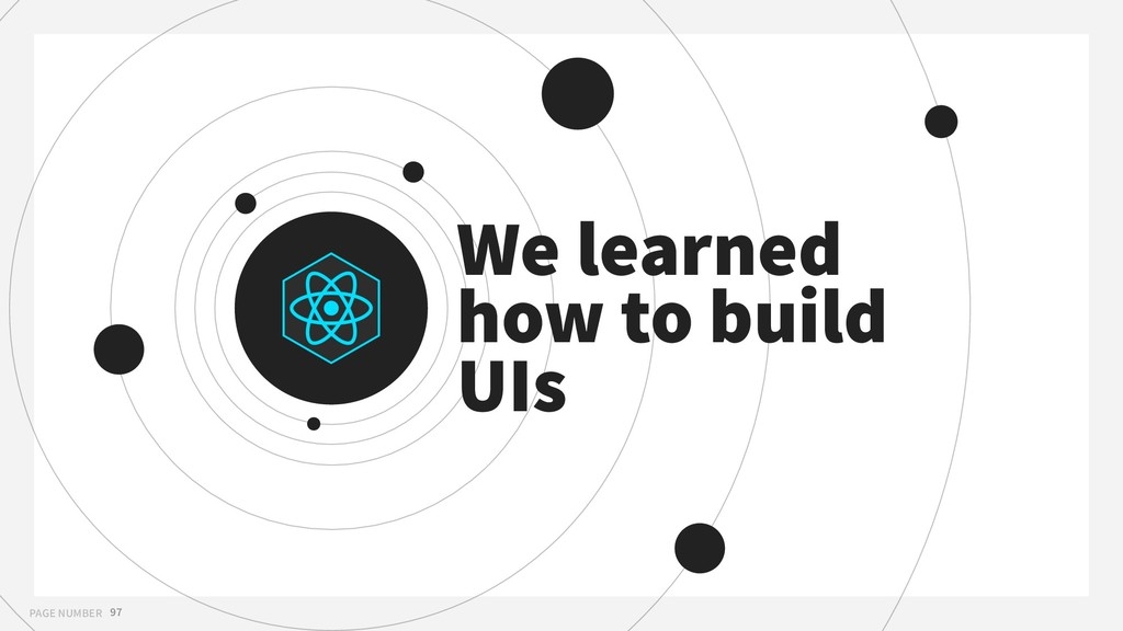 PAGE NUMBER 97 We learned how to build UIs