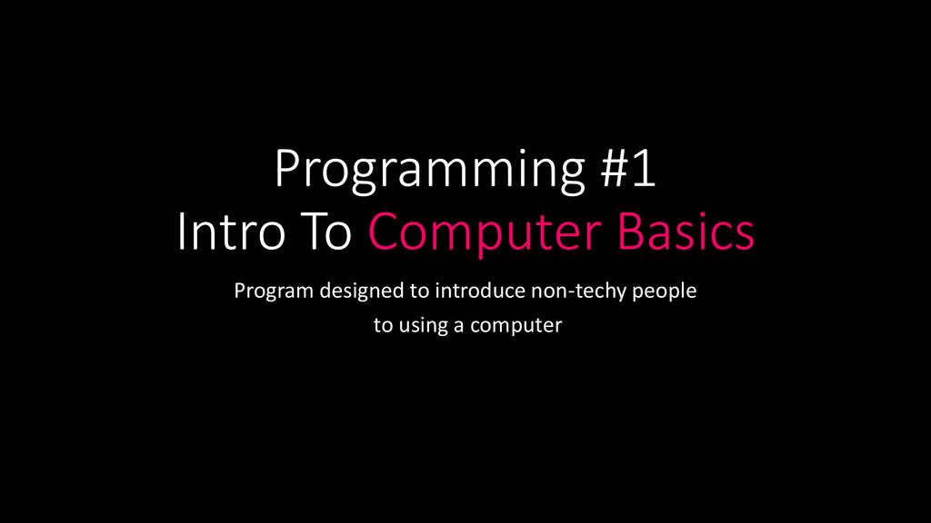 Programming #1 Intro To Computer Basics Program...