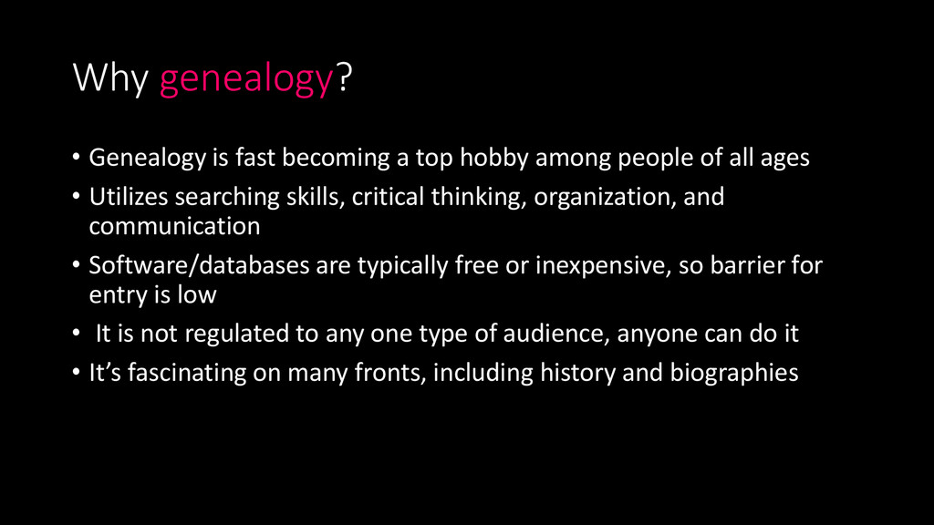 Why genealogy? • Genealogy is fast becoming a t...