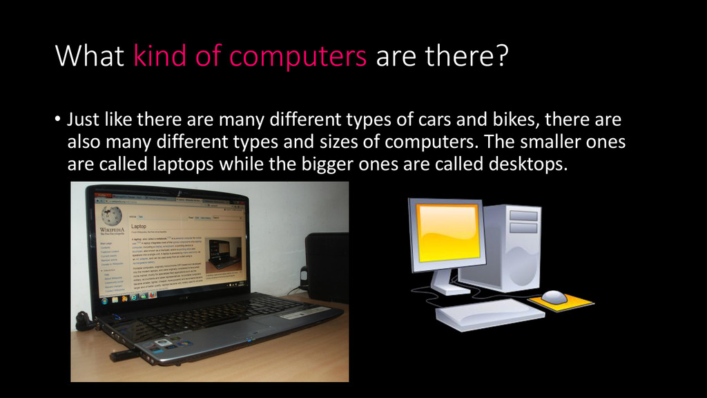What kind of computers are there? • Just like t...