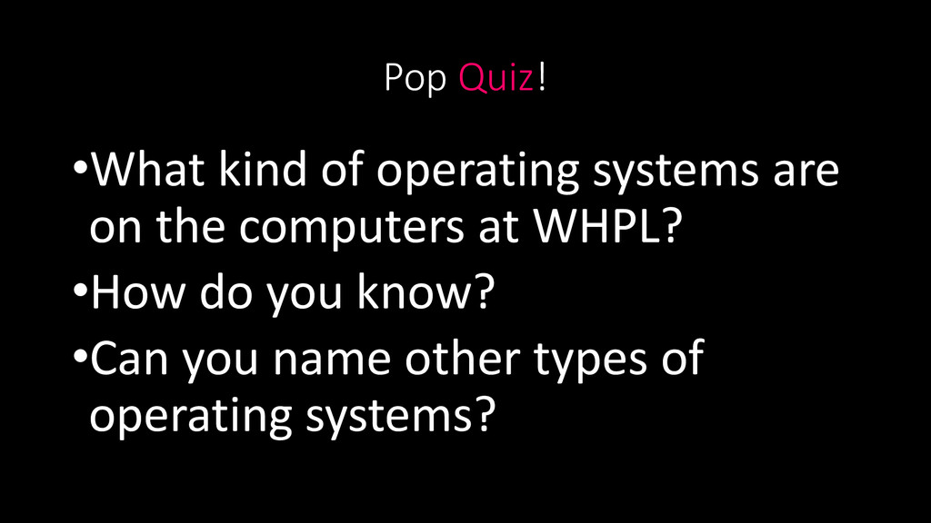 Pop Quiz! •What kind of operating systems are o...