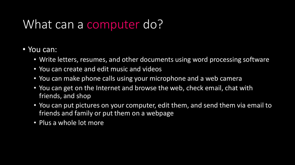 What can a computer do? • You can: • Write lett...