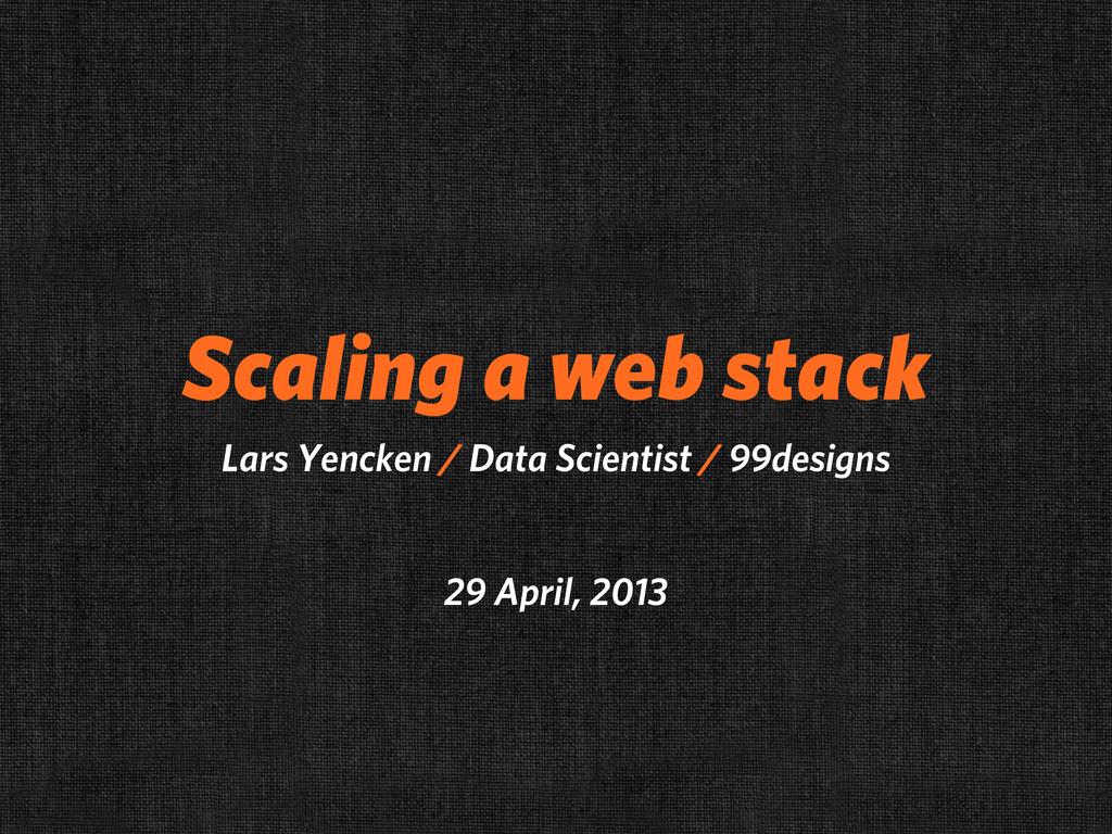 Scaling a web stack Lars Yencken / Data Scienti...