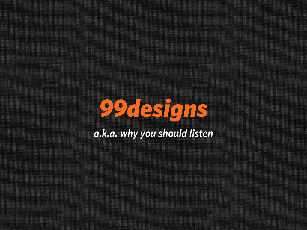 99designs a.k.a. why you should listen