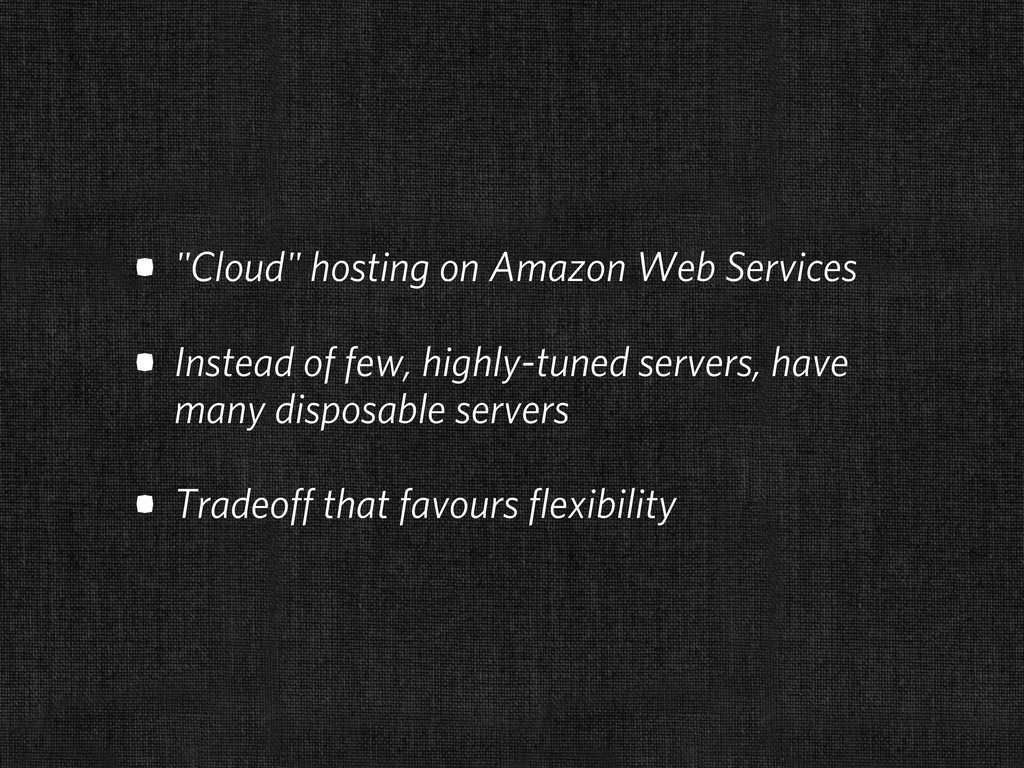 """• """"Cloud"""" hosting on Amazon Web Services • Inst..."""