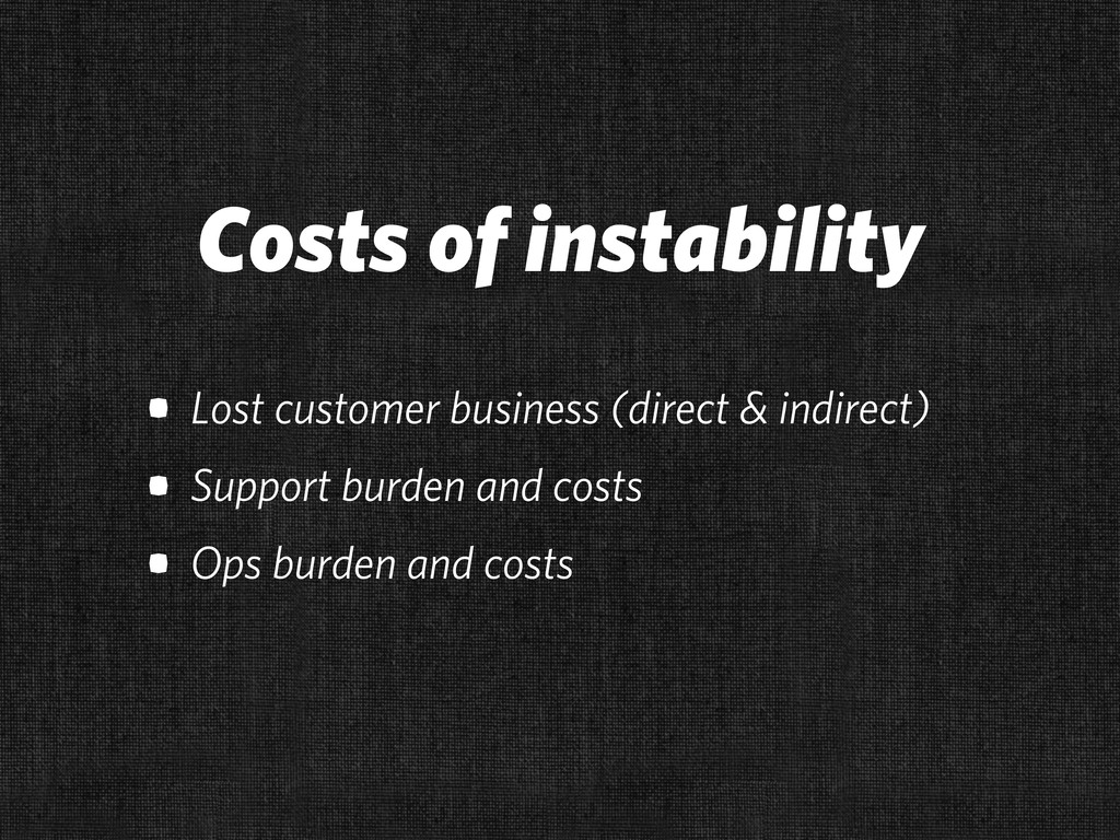 Costs of instability • Lost customer business (...