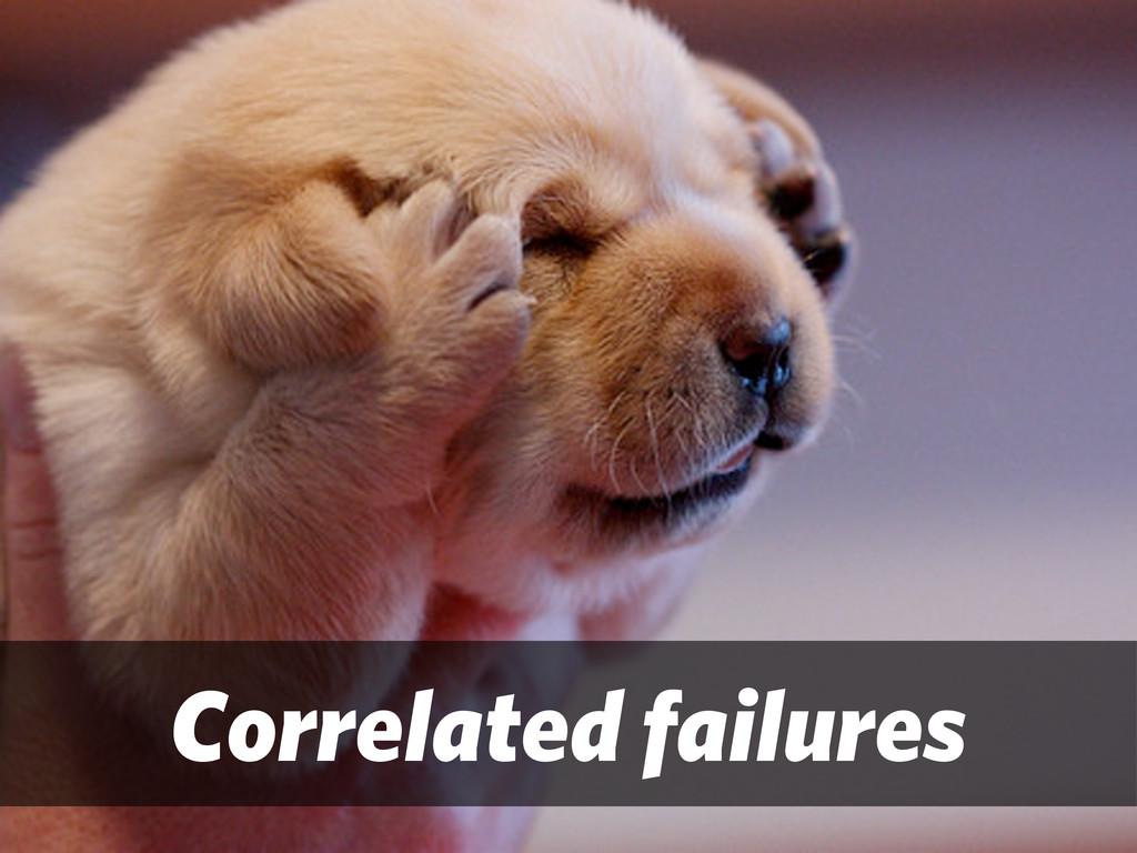 Correlated failures