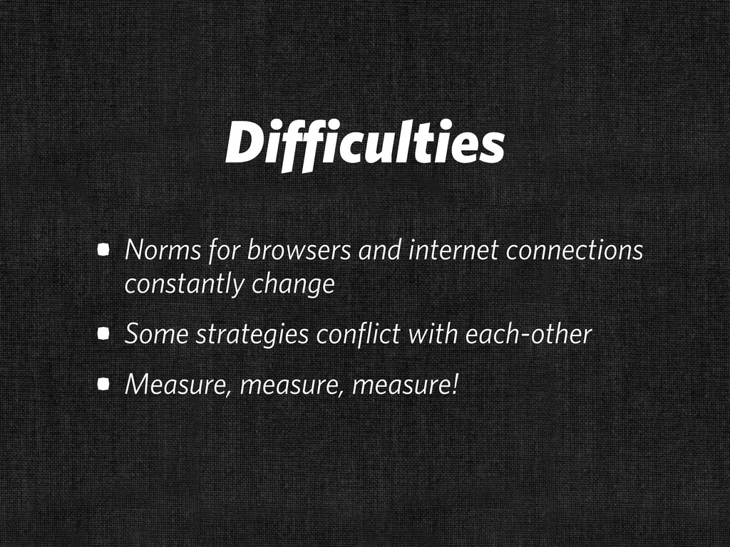 Difficulties • Norms for browsers and internet ...