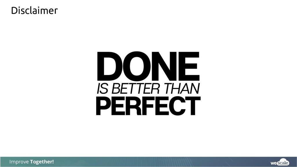 Improve Together! Disclaimer