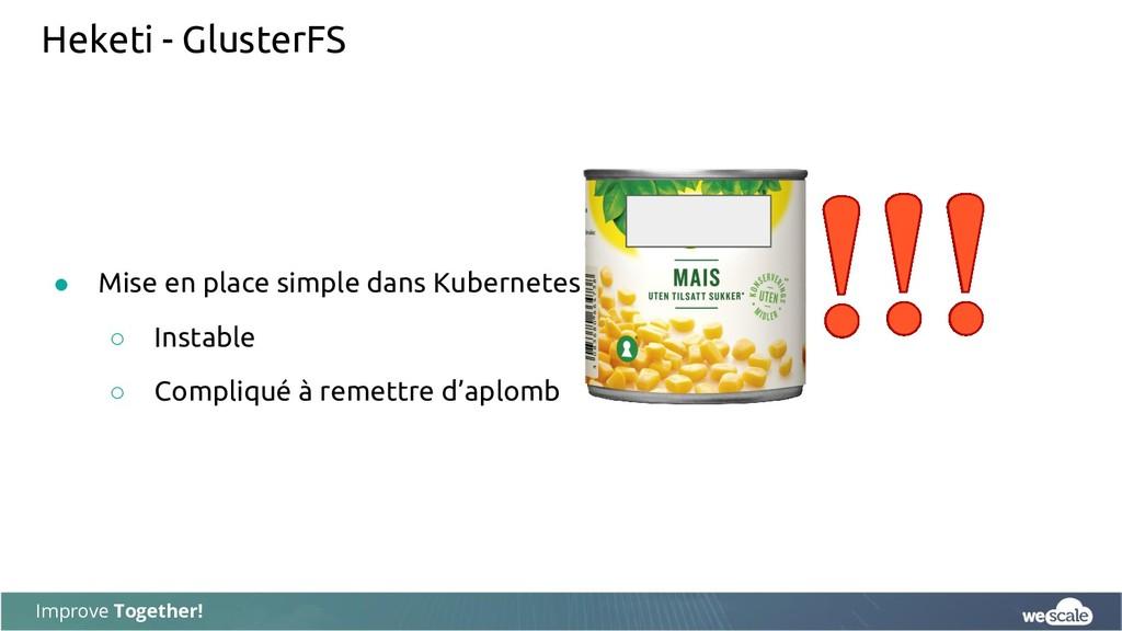 Improve Together! Heketi - GlusterFS ● Mise en ...