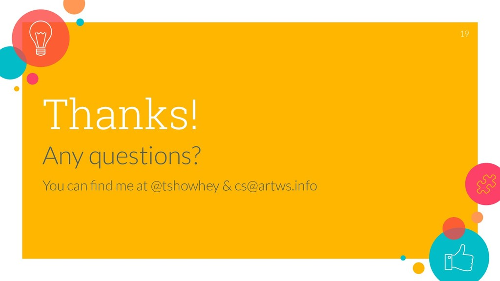 Thanks! Any questions? You can find me at @tshow...