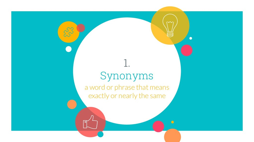 1. Synonyms a word or phrase that means exactly...