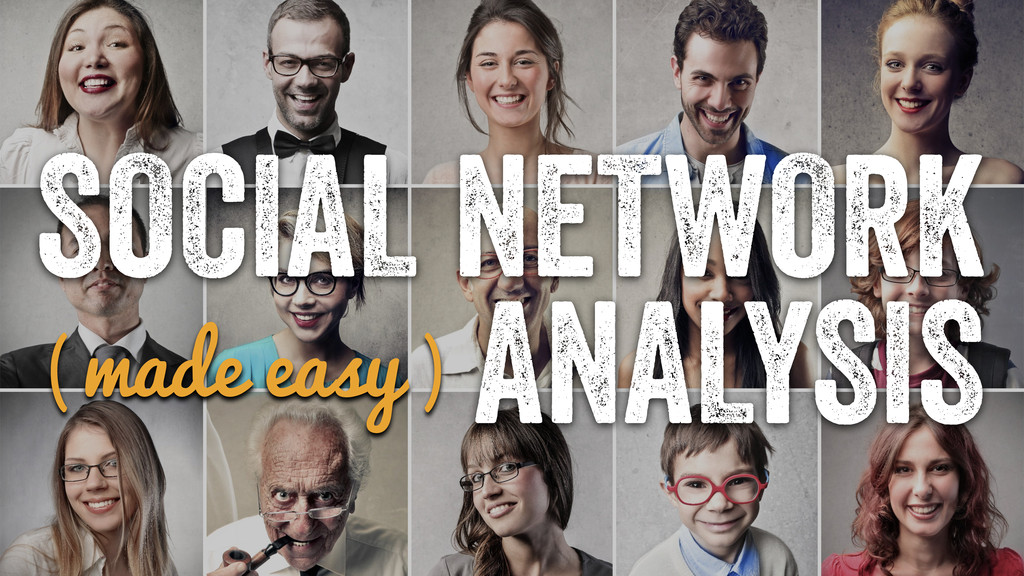 SOCIAL NETWORK ANALYSIS ( made easy )