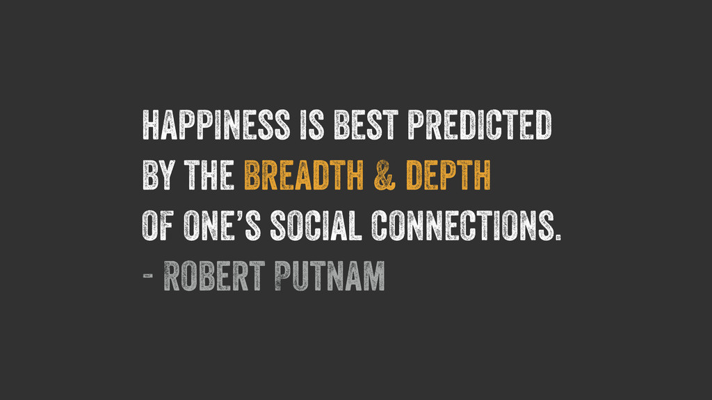happiness is best predicted by the breadth & de...