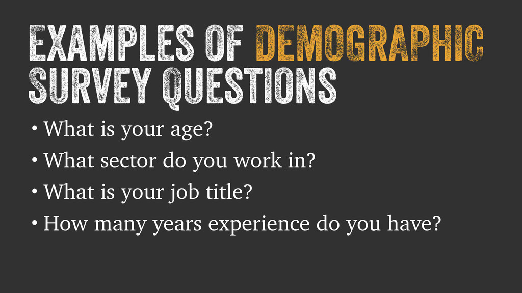 Examples of DEMOGRAPHIC Survey Questions • What...