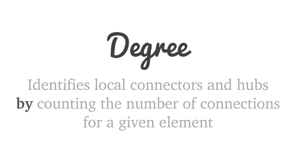 Degree Identifies local connectors and hubs by ...