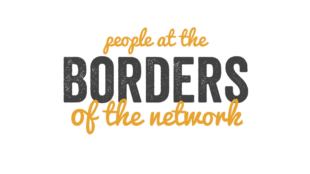 people at the Borders of the network