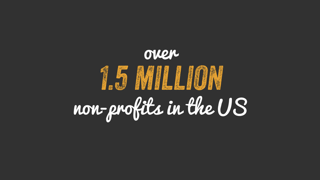 over 1.5 million non-profits in the US