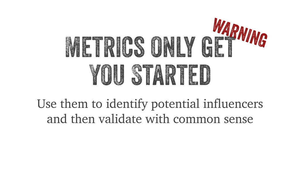Metrics only get You Started Use them to identi...