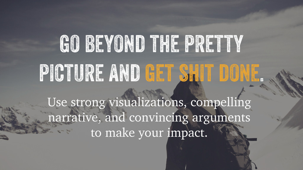 go beyond the pretty picture and get shit done....