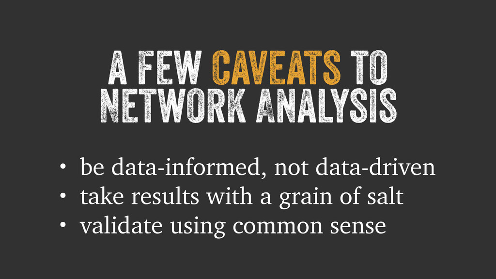 a few caveats to Network Analysis • be data-inf...